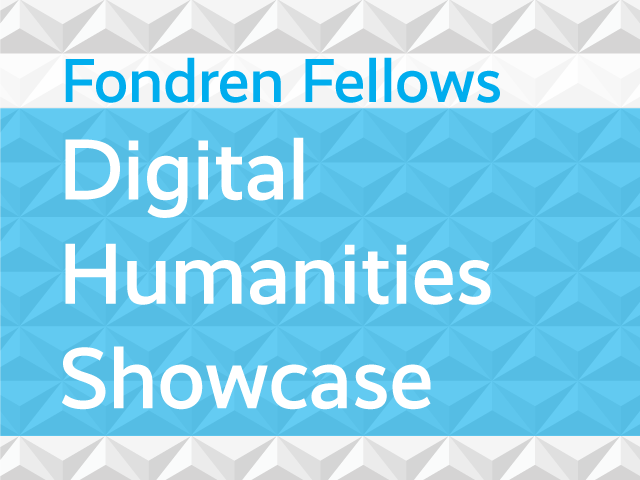 Fondren Fellows Digital Humanities Showcase