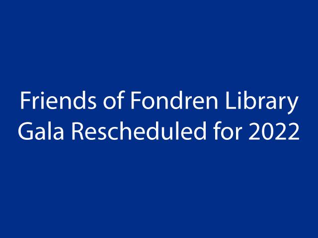 Friends of Fondren Library Gala is Rescheduled for 2022