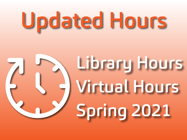 Library Hours and Virtual Hours - Spring 2021